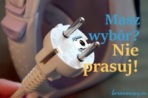 masz_wybor_nie_prasuj