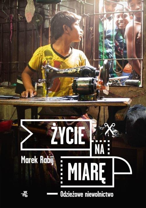 Marek Rabij, Życie na miarę. Odzieżowe niewolnictwo