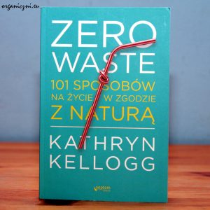 "Kathryn Kellog, ""Zero waste. 101 sposobów..."""