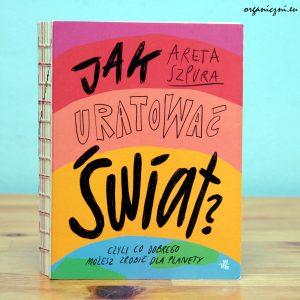 """Areta Szpura, """"Jak uratować świat"""""""